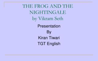 THE FROG AND THE    NIGHTINGALE  by Vikram Seth