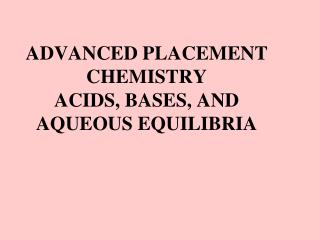 ADVANCED PLACEMENT CHEMISTRY ACIDS, BASES, AND AQUEOUS EQUILIBRIA