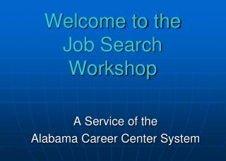 Welcome to the  Job Search Workshop
