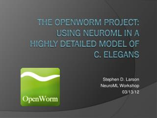 The OpenWorm project: Using NeuroML in a highly detailed model of C. elegans