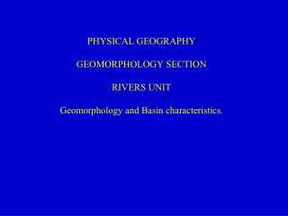 PHYSICAL GEOGRAPHY GEOMORPHOLOGY SECTION RIVERS UNIT Geomorphology and Basin characteristics.