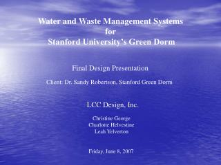Water and Waste Management Systems  for  Stanford University's Green Dorm