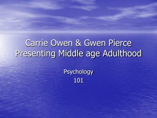 Carrie Owen & Gwen Pierce Presenting Middle age Adulthood