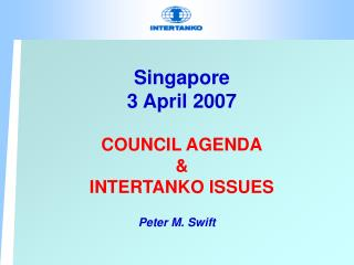Singapore 3 April 2007 COUNCIL AGENDA & INTERTANKO ISSUES