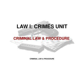 LAW I: CRIMES UNIT