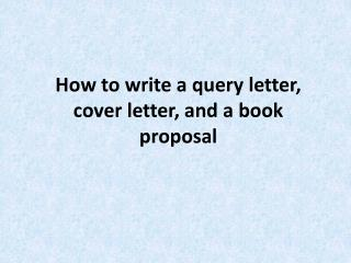 How to write a query letter, cover letter, and a book proposal
