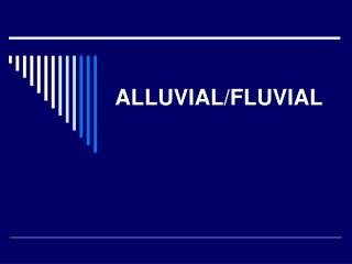 ALLUVIAL/FLUVIAL