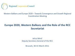 Jelica Minic Deputy Secretary General of the RCC  Brussels, 30-31 March 2011
