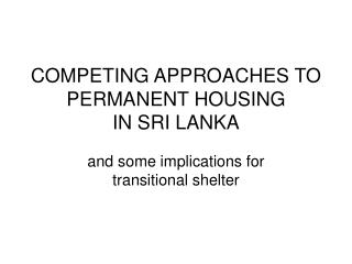COMPETING APPROACHES TO PERMANENT HOUSING  IN SRI LANKA