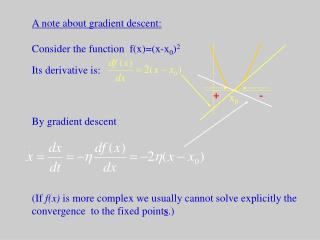 A note about gradient descent: Consider the function  f(x)=(x-x 0 ) 2 Its derivative is: By gradient descent