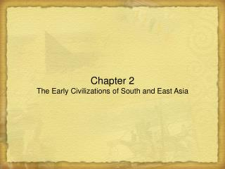 Chapter 2 The Early Civilizations of South and East Asia