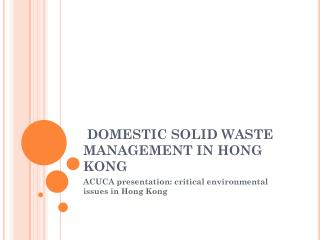 DOMESTIC SOLID WASTE MANAGEMENT IN HONG KONG