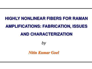 HIGHLY NONLINEAR FIBERS FOR RAMAN AMPLIFICATIONS: FABRICATION, ISSUES AND CHARACTERIZATION