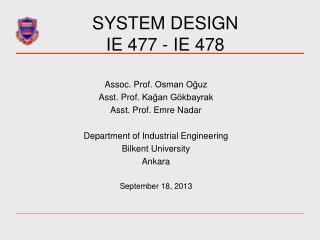 SYSTEM DESIGN  IE 477 - IE 478