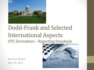 Dodd-Frank and Selected International Aspects OTC Derivatives – Reporting Standards