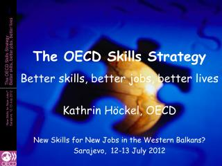 The OECD Skills Strategy Better skills, better jobs, better lives Kathrin Höckel, OECD