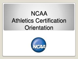 NCAA  Athletics Certification Orientation