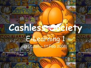 Cashless Society E-Learning 1 (31 st  Jan – 1 st  Feb 2008)