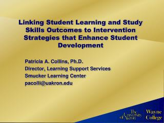 Patricia A. Collins, Ph.D. Director, Learning Support Services Smucker  Learning Center