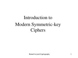 Introduction to  Modern Symmetric-key Ciphers