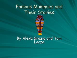 Famous Mummies and  Their Stories
