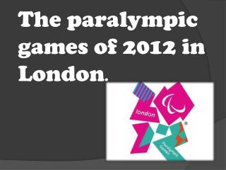The paralympic games of 2012 in     London .
