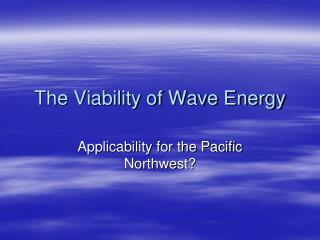 The Viability of Wave Energy