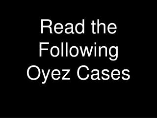 Read the Following Oyez Cases