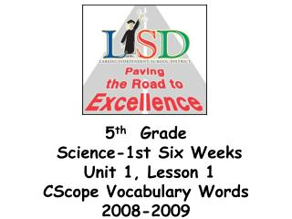 5 th   Grade   Science-1st Six Weeks   Unit 1, Lesson 1  CScope Vocabulary Words 2008-2009