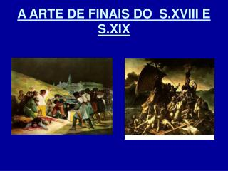 A ARTE DE FINAIS DO   S.XVIII  E S.XIX