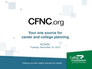 Your one source for career and college planning NC3ADL Tuesday, November 16, 2010