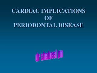 CARDIAC IMPLICATIONS OF PERIODONTAL DISEASE