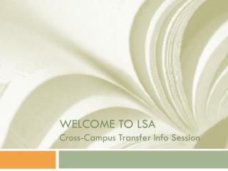 WELCOME TO LSA Cross-Campus Transfer Info Session
