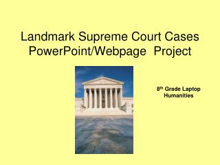 Landmark Supreme Court Cases  PowerPoint/Webpage  Project