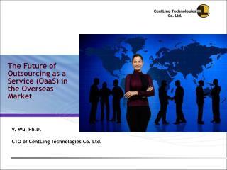 V. Wu, Ph.D. CTO of CentLing Technologies Co. Ltd.