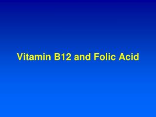 Vitamin B12 and Folic Acid