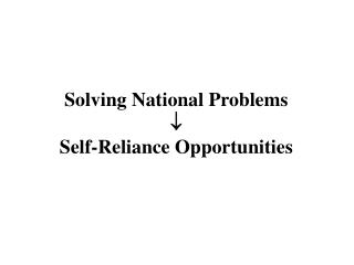 Solving National Problems  Self-Reliance Opportunities