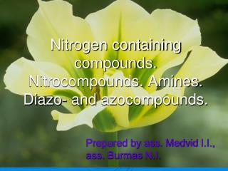 Nitrogen containing compounds.  Nitrocompounds .  Amines. Dia zo-  and azocompounds .