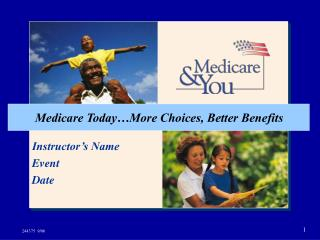 Medicare Today…More Choices, Better Benefits