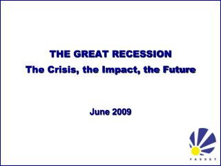 THE GREAT RECESSION The Crisis, the Impact, the Future