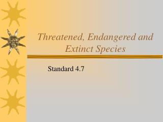 Threatened, Endangered and Extinct Species
