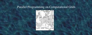 Parallel Programming on Computational Grids