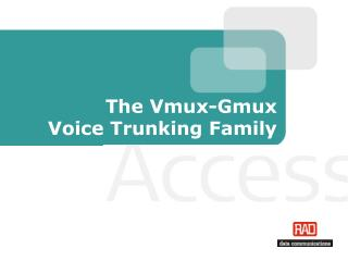 The Vmux-Gmux  Voice Trunking Family