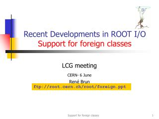 Recent Developments in ROOT I/O Support for foreign classes