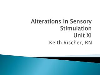Alterations in Sensory Stimulation Unit XI