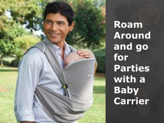 Roam Around and go for Parties with a Baby Carrier