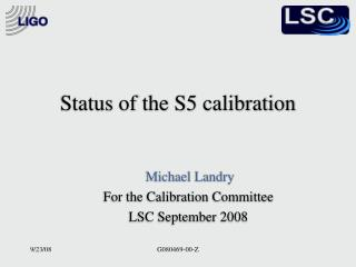 Status of the S5 calibration