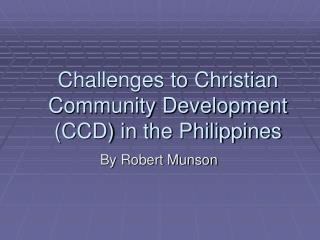 Challenges to Christian Community Development (CCD) in the Philippines