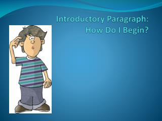 Introductory Paragraph:  How Do I Begin?