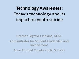 Technology Awareness: Today s technology and its impact on youth suicide